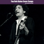 Top 13 Bob Dylan Cover Songs
