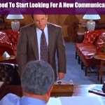 8 Signs You Need To Start Looking For A New Communications Position