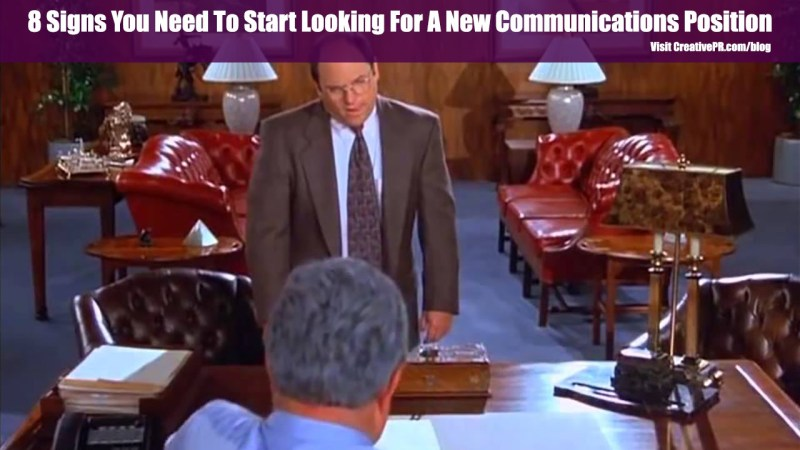 Start Looking For A New Communications Position