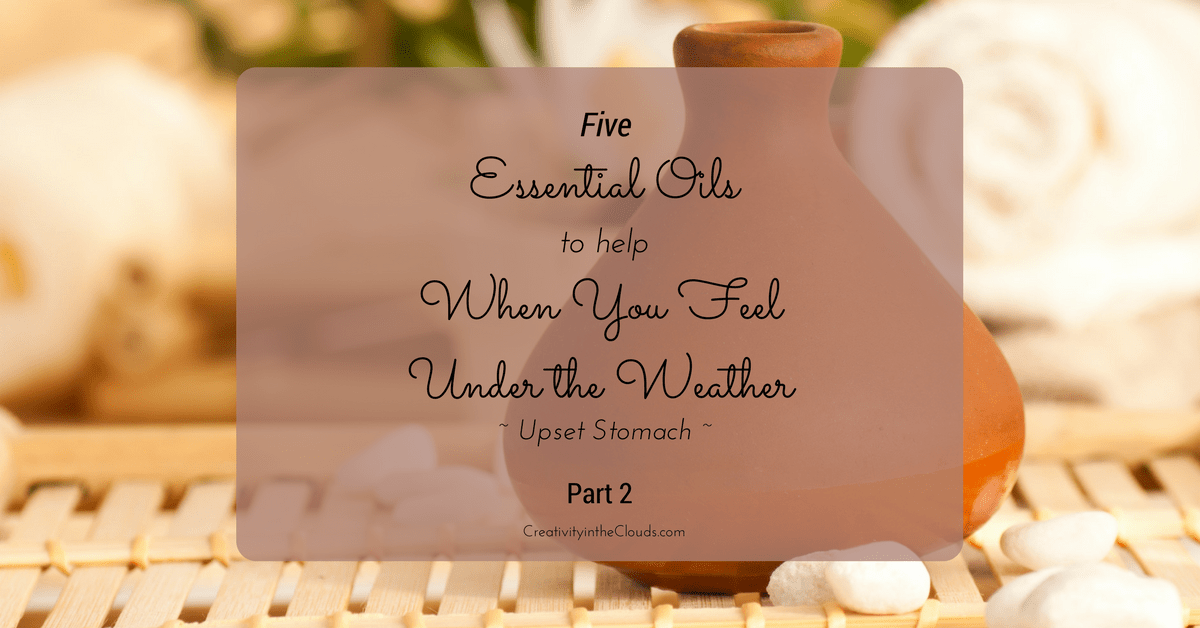 5 Essential Oils to Help When You Feel Under the Weather:  Part 2 (Upset Stomach)