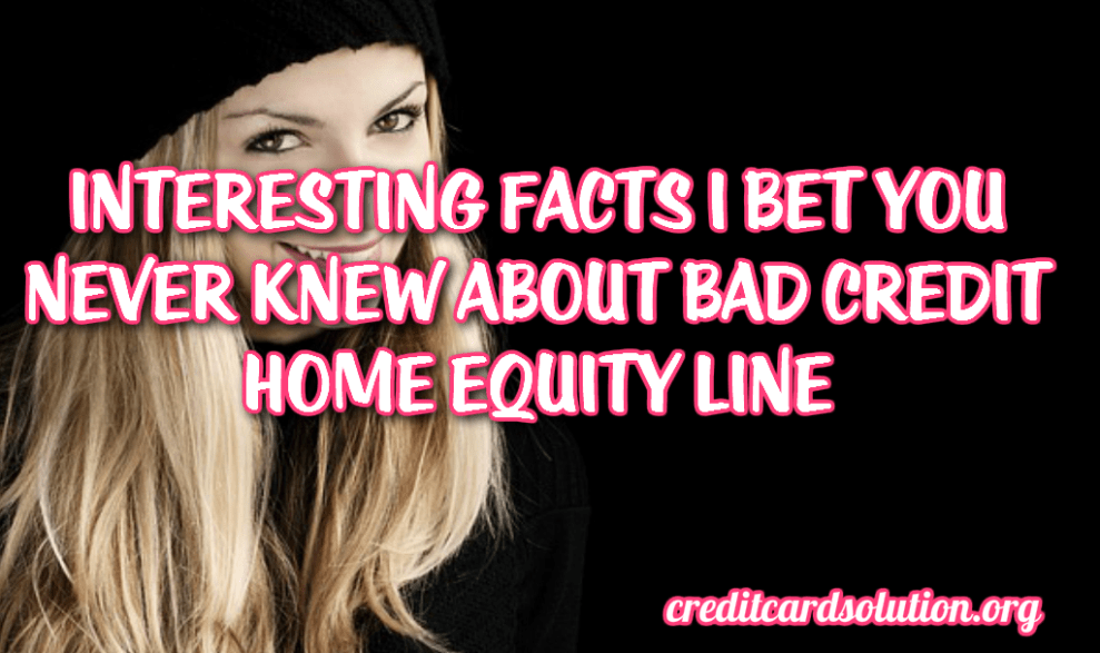 Bad Credit Home Equity Line