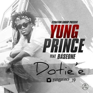 MUSIC: YUNGPRINCE Ft. BASEONE – DOTIE'E