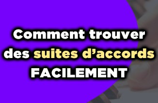 commen trouver des suites d'accords facilement