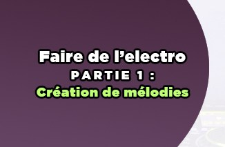 comment faire des melodies electro