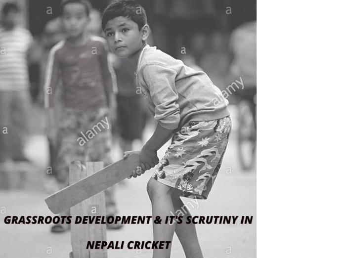 Grassroots development & it's scrutiny in Nepali cricket