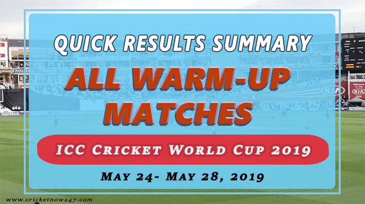 quick results summary of all warm up matches ahead of cricket world cup 2019