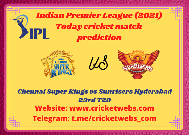 Who Will Win Chennai Super Kings vs Sunrisers Hyderabad 23rd T20 IPL 2021 Prediction