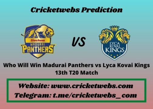 Who Will Win Madurai Panthers vs Lyca Kovai Kings 13th T20 Match 2021 Match Prediction