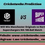 Who Will Win Manchester Originals vs Northern Superchargers 9th 100-Ball Match 2021 Match Prediction