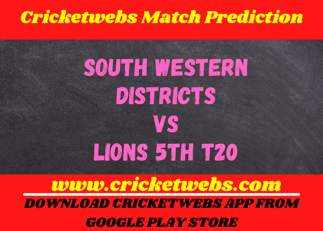 South Western Districts vs Lions 5th t20 2021 Match Prediction