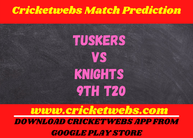 Tuskers vs Knights 9th T20 2021 Match Prediction