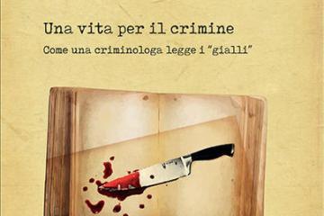 Una vita per il crimine. Come una criminologa legge i «gialli»