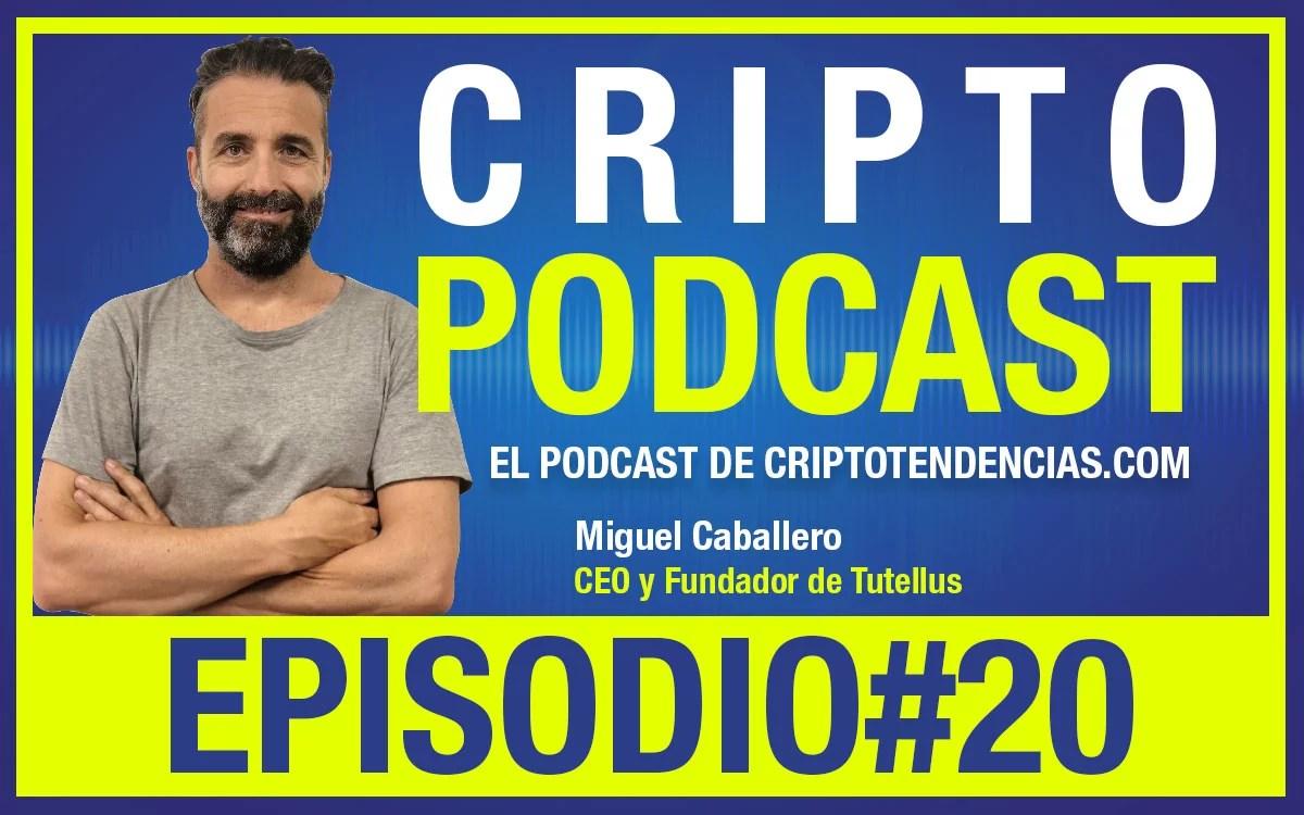 Episodio 20 entrevista a Miguel Caballero CEO y fundador de la plataforma de educación online Tutellus