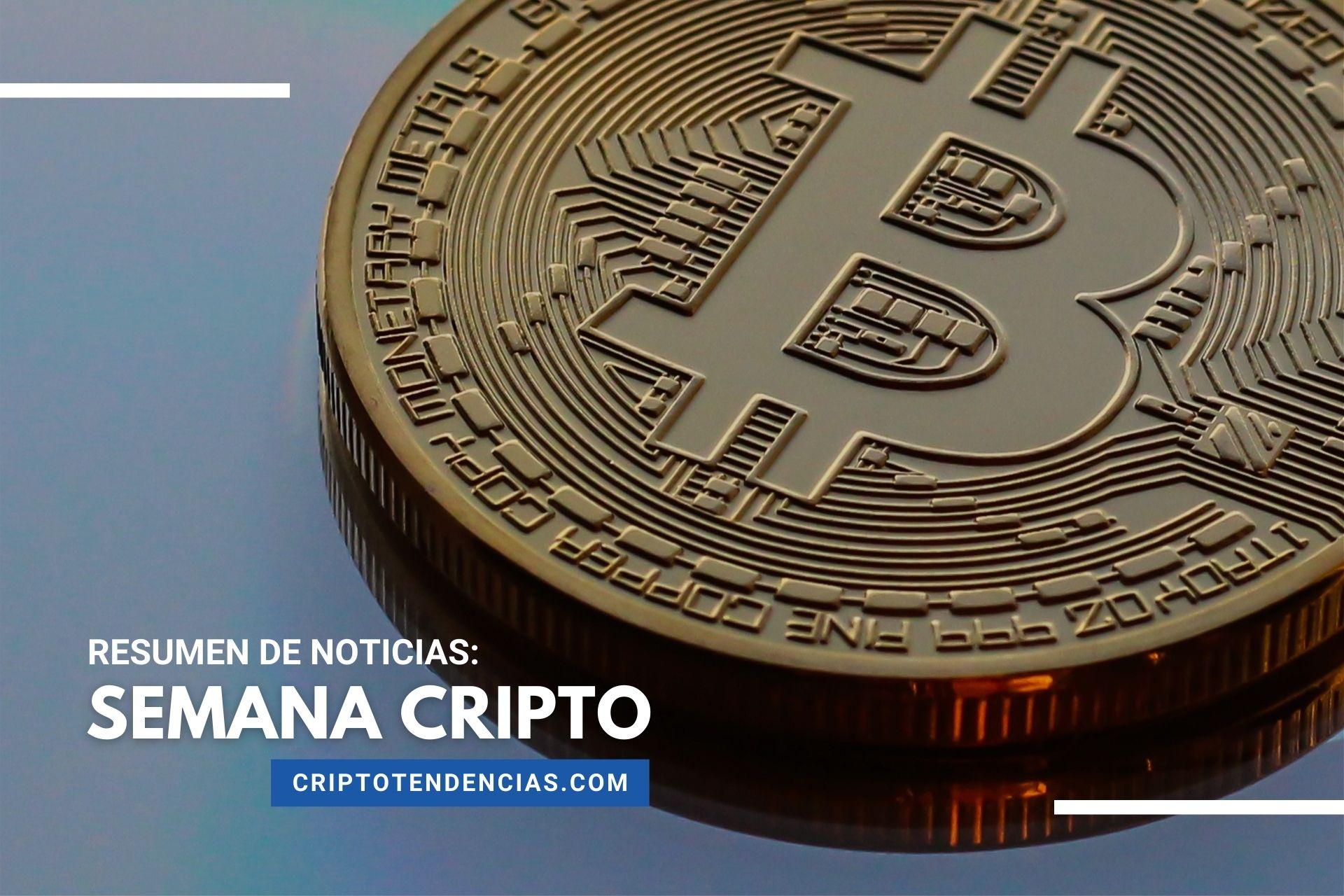 Semana Cripto: noticias durante los últimos días de Bitcoin y las criptomonedas