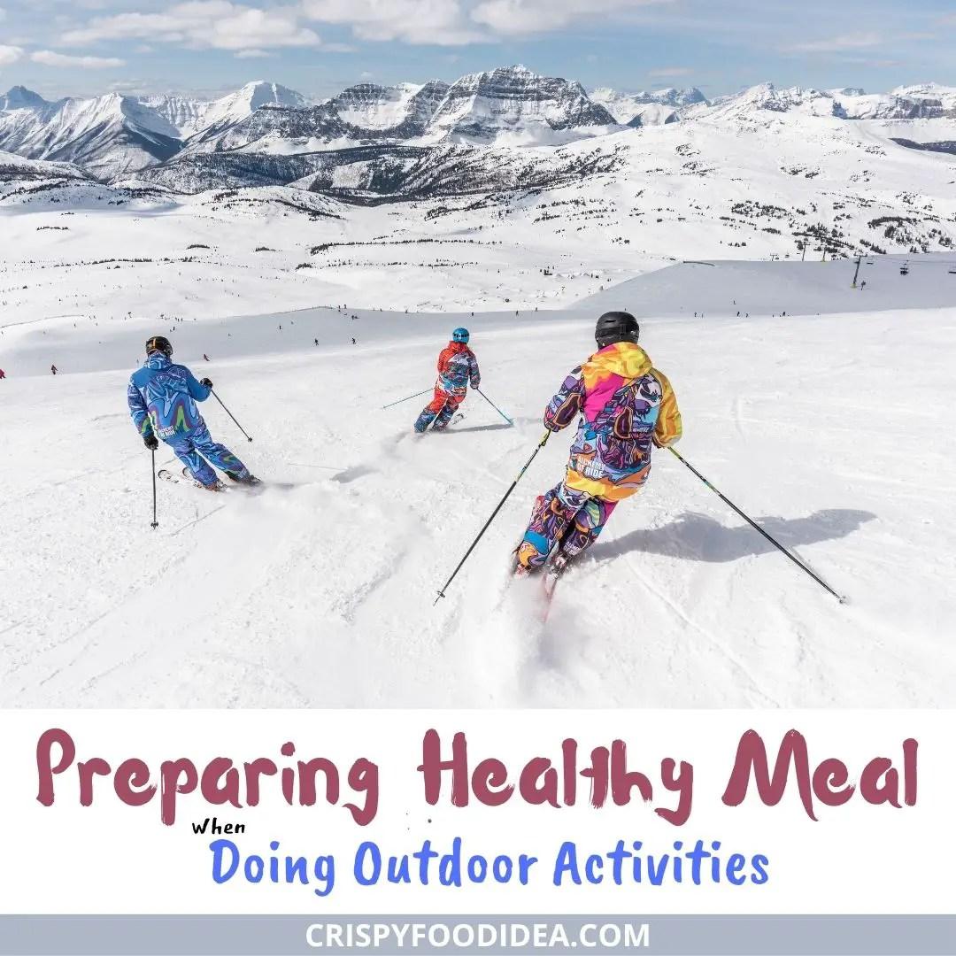 Tips on Preparing Healthy Meal When Doing Outdoor Activities