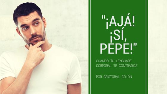 """""""¡Ajá! ¡Sí, Pepe!"""""""