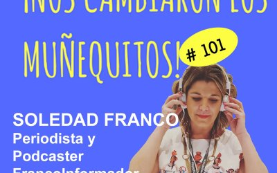 101: Soledad Franco – Abriendo caminos en el periodismo y el podcasting