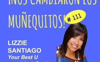 111: Lizzie Santiago – Ser tu mejor TÚ