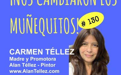 130: Carmen Téllez – Del amor de una madre y el arte de un hijo