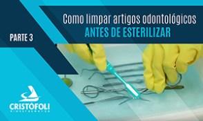 Como limpar artigos odontológicos antes de esterilizar