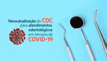 COVID-19 e Odontologia: Nova atualização do CDC