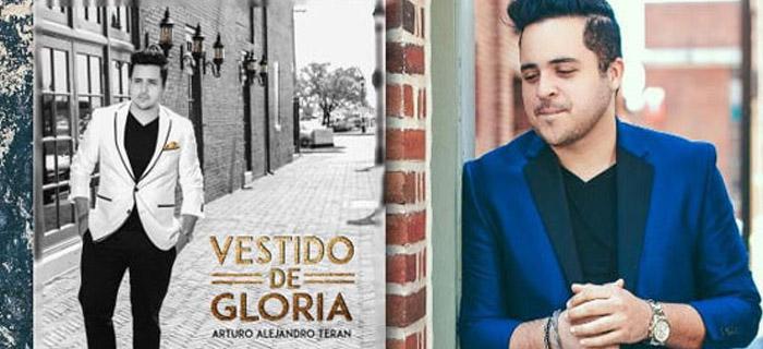 "ESTRENO MUNDIAL: Arturo Alejandro Teran ""Vestido de Gloria"" (Álbum)"