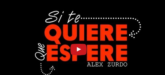 ESTRENO MUNDIAL: Alex Zurdo – Que Espere (Vídeo Oficial)