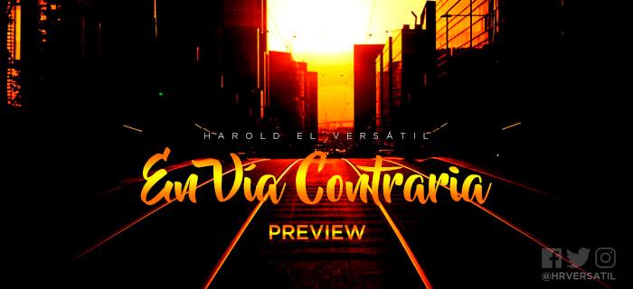 Harold El Versátil nos presenta un poco de su nuevo tema En Vía Contraria