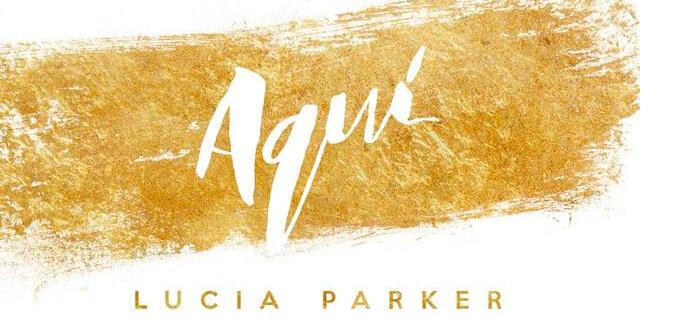 Lucía Parker lanza nuevo tema titulado «AQUÍ»