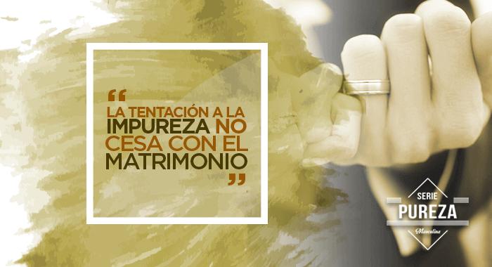 La tentación a la impureza no cesa con el matrimonio