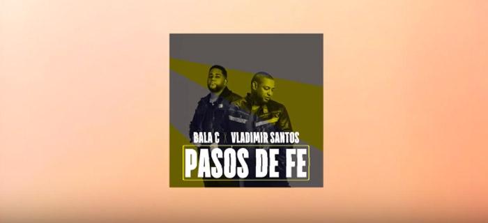 Vladimir Santos Feat. BalaC – Pasos de Fe (Video Lyric)