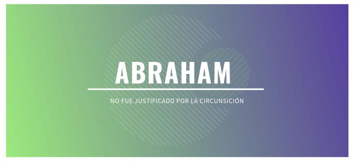 Abraham no fue justificado por la circunsición