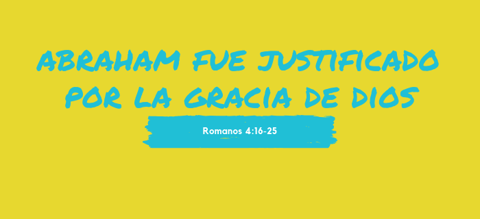 Reflexión: Abraham fue justificado por la gracia de Dios