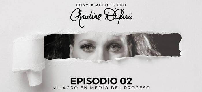 Conversaciones con Christine D'Clario – Episodio 02 – Milagro en medio del proceso