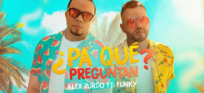 Alex Zurdo Ft Funky – ¿Pa' Qué Preguntan? (Video Oficial)
