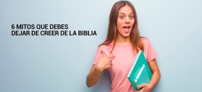 6 mitos que debes dejar de creer de la Biblia