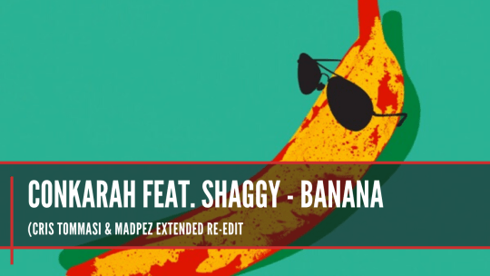 Conkarah feat. Shaggy - Banana (Cris Tommasi & Madpez Extended Re-Edit)