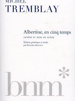 Albertine, en cinq temps de Michel Tremblay : Genèse et mise en scène<br>Édition génétique et étude