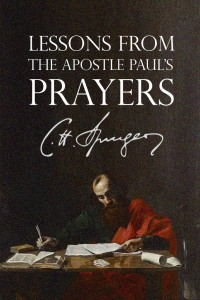 Lessons from the Apostle Paul's Prayers by Charles Spurgeon. Now available in paperback and for Kindle