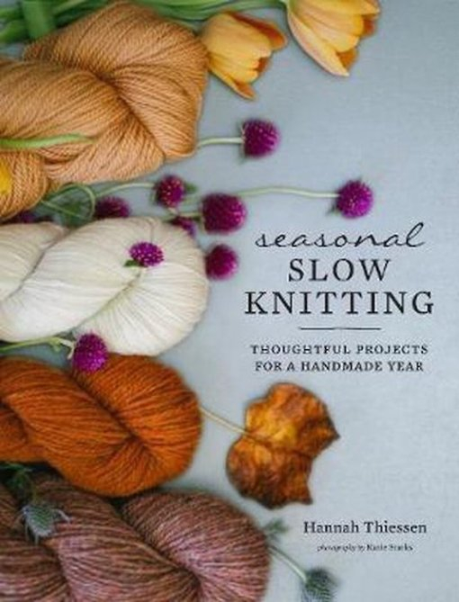 Slow Seasonal Knitting - Hannah Thiessen