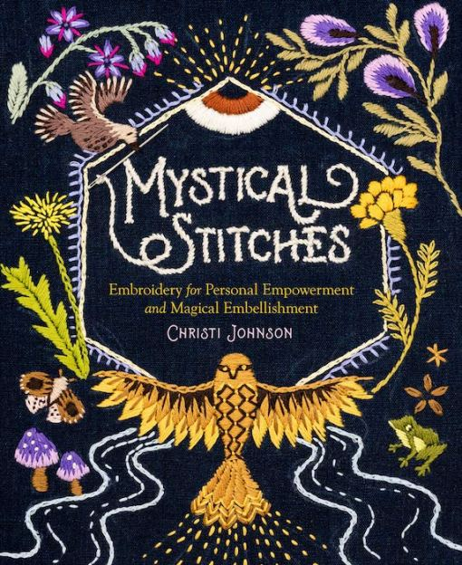 front cover Mystical Stitches: Embroidery for Personal Empowerment and Magical Embellishment - Christi Johnson