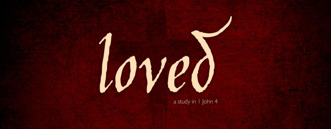 Loved: A study in 1 John 4