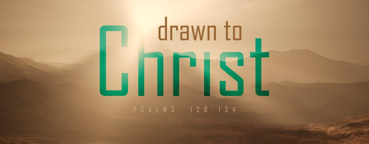 Drawn to Christ, Psalms 120-134, CrossPoint Church Cairns