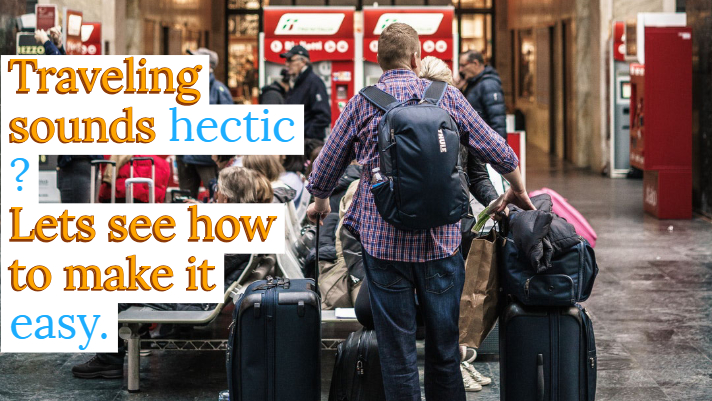 Why traveling sounds hectic and how to make it easy