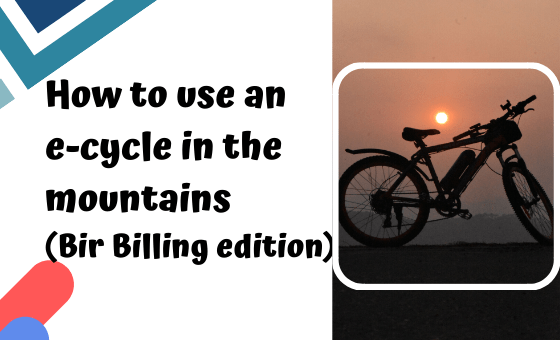 How to use an e-cycle in the mountains (Bir Billing edition)