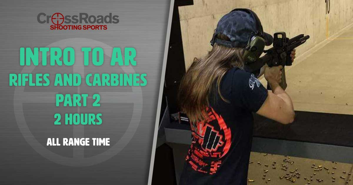 CrossRoads Shooting Sports, Intro to AR Rifle and Carbine Platforms
