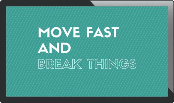 move fast and break things, mark zuckerberg