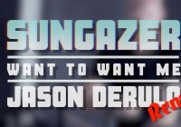 "Sungazer – Want to Want Me (Jason Derulo ""djazz"" remix)"