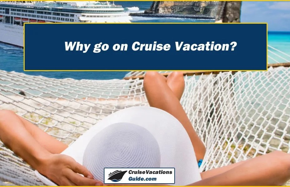 Why go on Cruise Vacation?