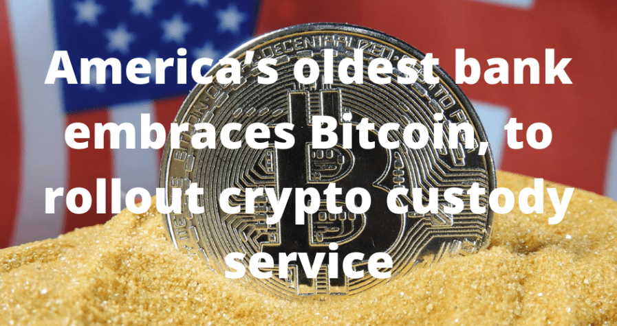 America's oldest bank embraces Bitcoin, to rollout crypto custody service